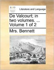 De Valcourt; in two volumes. ... Volume 1 of 2 - Mrs. Bennett