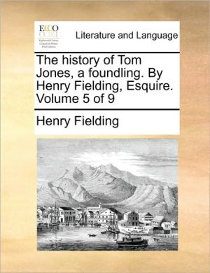 The history of Tom Jones, a foundling. By Henry Fielding, Esquire. Volume 5 of 9 - Henry Fielding