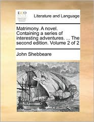 Matrimony. A novel. Containing a series of interesting adventures. ... The second edition. Volume 2 of 2 - John Shebbeare