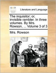 The inquisitor; or, invisible rambler. In three volumes. By Mrs. Rowson, . Volume 3 of 3 - Mrs. Rowson