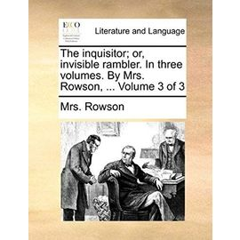 The Inquisitor; Or, Invisible Rambler. in Three Volumes. by Mrs. Rowson, ... Volume 3 of 3 - Mrs Rowson