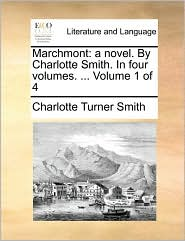 Marchmont: a novel. By Charlotte Smith. In four volumes. ... Volume 1 of 4 - Charlotte Turner Smith