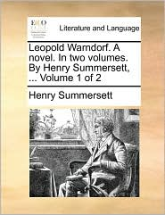 Leopold Warndorf. A novel. In two volumes. By Henry Summersett, ... Volume 1 of 2 - Henry Summersett