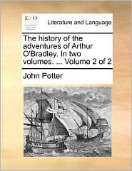 The history of the adventures of Arthur O'Bradley. In two volumes. ... Volume 2 of 2 - John Potter