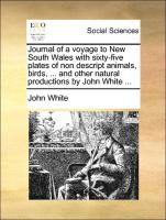Journal of a voyage to New South Wales with sixty-five plates of non descript animals, birds, ... and other natural productions by John White ...