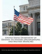 United States Department of Defense: Its History, Organizations, and Military Branches