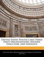 United States Politics and Third Party Organizations: History, Structure, and Ideology