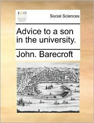 Advice to a son in the university. - John. Barecroft