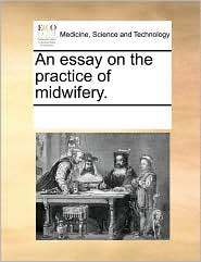 An essay on the practice of midwifery. - See Notes Multiple Contributors