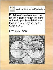 Dr. Milman's animadversions on the nature and on the cure of the dropsy, translated from the Latin into English, by F. Swediaur, ... - Francis Milman