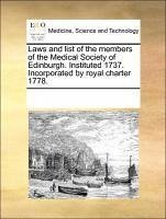 Laws and list of the members of the Medical Society of Edinburgh. Instituted 1737. Incorporated by royal charter 1778. - Multiple Contributors, See Notes, See Notes