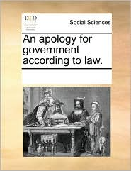 An apology for government according to law. - See Notes Multiple Contributors