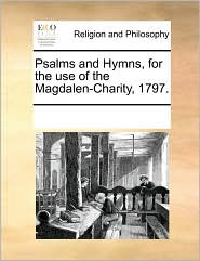 Psalms and Hymns, for the use of the Magdalen-Charity, 1797. - See Notes Multiple Contributors