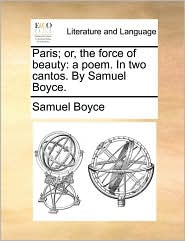 Paris; or, the force of beauty: a poem. In two cantos. By Samuel Boyce. - Samuel Boyce