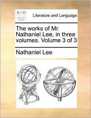 The works of Mr. Nathaniel Lee, in three volumes. Volume 3 of 3 - Nathaniel Lee
