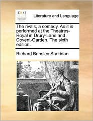 The rivals, a comedy. As it is performed at the Theatres-Royal in Drury-Lane and Covent-Garden. The sixth edition. - Richard Brinsley Sheridan