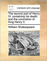 The second part of Henry IV. containing his death: and the coronation of King Henry V. - William Shakespeare