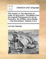 The Lusiad; Or, the Discovery of India. an Epic Poem. Translated from the Original Portuguese of Luis de Camoens. by William Julius Mickle. ... the Third Edition. Volume 2 of 2 - Lus De Camoes, Luis De Camoes