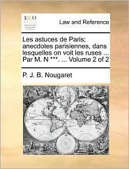 Les astuces de Paris; anecdotes parisiennes, dans lesquelles on voit les ruses. Par M.N. . Volume 2 of 2 - P.J.B. Nougaret