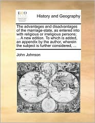 The advantages and disadvantages of the marriage-state, as entered into with religious or irreligious persons; ... A new edition. To which is added, an appendix by the author, wherein the subject is further considered, ...