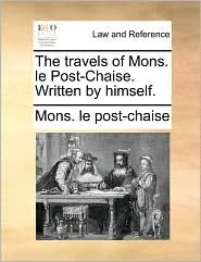 The travels of Mons. le Post-Chaise. Written by himself.