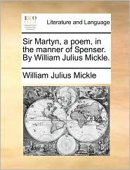 Sir Martyn, a Poem, in the Manner of Spenser. by William Julius Mickle.