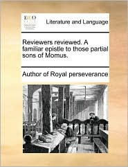 Reviewers Reviewed. a Familiar Epistle to Those Partial Sons of Momus.
