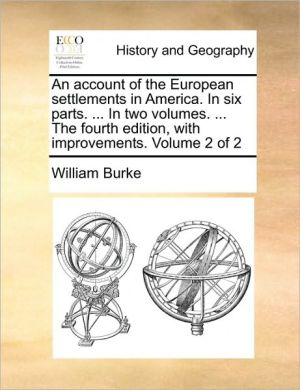 An account of the European settlements in America. In six parts. . In two volumes. . The fourth edition, with improvements. Volume 2 of 2