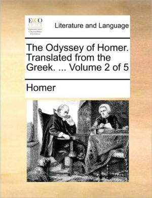 The Odyssey of Homer. Translated from the Greek. . Volume 2 of 5 - Homer