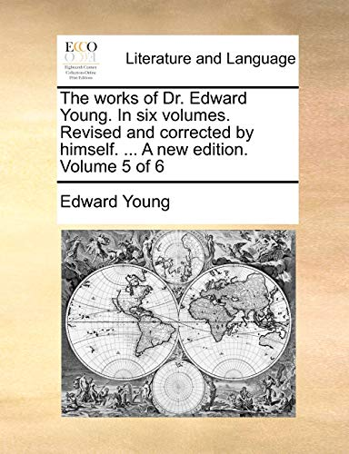 The Works of Dr. Edward Young. in Six Volumes. Revised and Corrected by Himself. ... a New Edition. Volume 5 of 6
