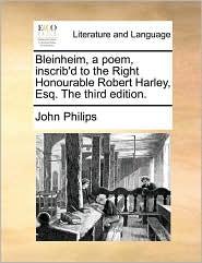 Bleinheim, a poem, inscrib'd to the Right Honourable Robert Harley, Esq. The third edition. - John Philips