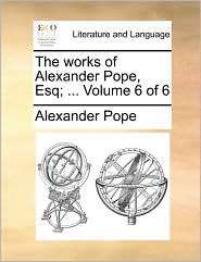 The works of Alexander Pope, Esq; ... Volume 6 of 6 - Alexander Pope