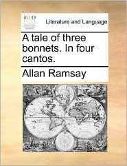 A tale of three bonnets. In four cantos. - Allan Ramsay