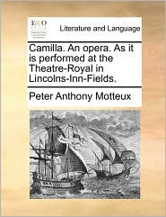 Camilla. An opera. As it is performed at the Theatre-Royal in Lincolns-Inn-Fields. - Peter Anthony Motteux