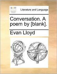 Conversation. A poem by [blank]. - Evan Lloyd