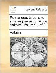 Romances, Tales, and Smaller Pieces, of M. de Voltaire. Volume 1 of 2