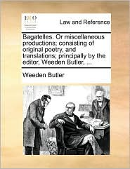 Bagatelles. Or miscellaneous productions; consisting of original poetry, and translations; principally by the editor, Weeden Butler, ... - Weeden Butler