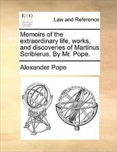 Memoirs of the Extraordinary Life, Works, and Discoveries of Martinus Scriblerus. by Mr. Pope. - Pope, Alexander