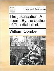 The justification. A poem. By the author of The diaboliad. - William Combe
