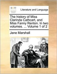 The history of Miss Clarinda Cathcart, and Miss Fanny Renton. In two volumes. . Volume 1 of 2