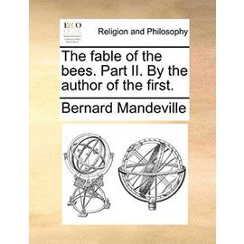 The Fable of the Bees. Part II. by the Author of the First. - Bernard Mandeville