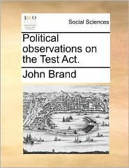 Political observations on the Test Act. - John Brand