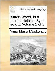 Burton-Wood. In a series of letters. By a lady. ... Volume 2 of 2 - Anna Maria Mackenzie