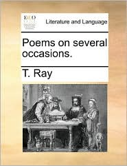 Poems on several occasions. - T. Ray