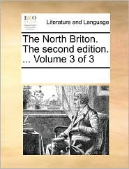 The North Briton. The second edition. . Volume 3 of 3 - See Notes Multiple Contributors