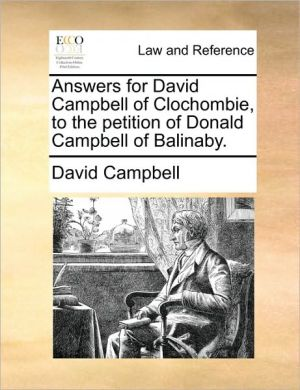 Answers for David Campbell of Clochombie, to the petition of Donald Campbell of Balinaby.