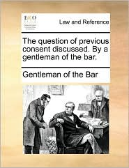 The question of previous consent discussed. By a gentleman of the bar. - Gentleman of the Bar