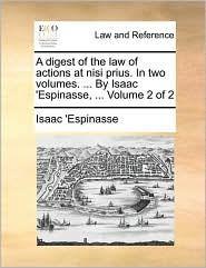 A digest of the law of actions at nisi prius. In two volumes. ... By Isaac 'Espinasse, ... Volume 2 of 2 - Isaac 'Espinasse