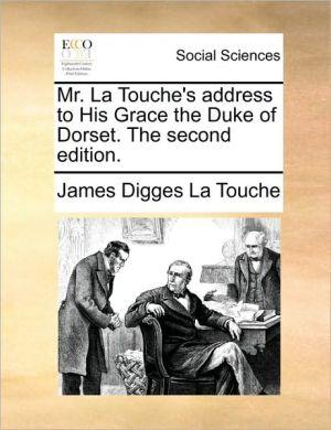 Mr. La Touche's address to His Grace the Duke of Dorset. The second edition. - James Digges La Touche