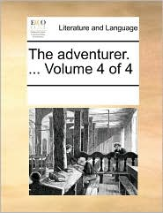 The adventurer. ... Volume 4 of 4 - See Notes Multiple Contributors